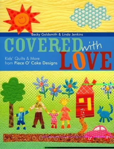 Covered with Love: Kids' Quilts & More from Piece O' Cake Designs [Goldsmith, Becky - Jenkins, Linda] (Tapa Blanda)