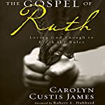 The Gospel of Ruth: Loving God Enough to Break the Rules | Carolyn Custis James
