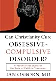 img - for Can Christianity Cure Obsessive-Compulsive Disorder?: A Psychiatrist Explores the Role of Faith in Treatment by Ian Osborn MD (2008) Paperback book / textbook / text book
