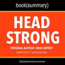 Summary of Head Strong by Dave Asprey: The Bulletproof Plan to Activate Untapped Brain Energy to Work Smarter and Think Faster - in Just Two Weeks Audiobook by  FlashBooks Book Summaries Narrated by Dean Bokhari
