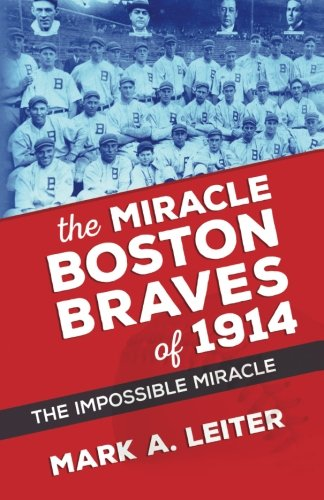 Book: The Miracle Boston Braves of 1914 - The Miracle That Was Impossible by Mark A. Leiter