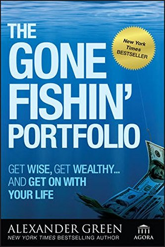 The Gone Fishin' Portfolio: Get Wise, Get Wealthy...and Get on With Your Life [Green, Alexander] (Tapa Blanda)