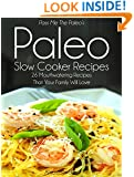 Pass Me The Paleo's Paleo Slow Cooker Recipes: 26 Mouthwatering Recipes That Your Family Will Love! (Diet, Cookbook. Beginners, Athlete, Breakfast, Lunch, ... free, low carb, low carbohydrate Book 3)