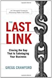 Gregg Crawford The Last Link: Closing the Gap That Is Sabotaging Your Business