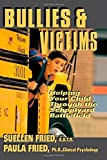 img - for Bullies & Victims: Helping Your Children Through the Schoolyard Battlefield by SuEllen Fried, Paula Fried (May 19, 1998) Paperback book / textbook / text book