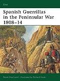 Spanish Guerrillas in the Peninsular War 1808-14 (Elite, Band 108)