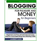 Blogging for Pleasure and Money - Discover Easy Ways to a Successful Blog and Attracting Traffic ~ Lambert Klein