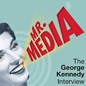 Mr. Media: The George Kennedy Interview | [George Kennedy]