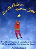 img - for How the Children Became Stars: A Children's Treasury of Inspirational Stories, Myths, and Fables book / textbook / text book