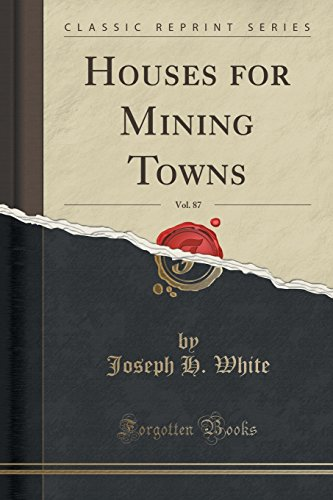 Houses for Mining Towns, Vol. 87 (Classic Reprint)