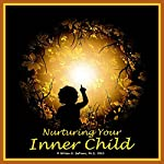 Nurturing Your Inner Child: A Powerful Formula to Soothe Anxiety and Heal Emotional Wounds | William G. DeFoore