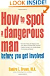 How to Spot a Dangerous Man Before Yo...