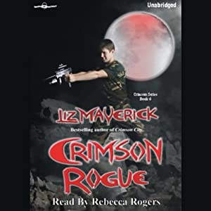 Crimson Rogue: Crimson City, Book 6 | [Liz Maverick]