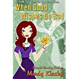 When Good Wishes Go Bad (As You Wish Series Book 2) ~ Mindy Klasky