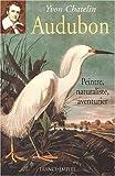 echange, troc Yvon Chatelin - Audubon : peintre, naturaliste, aventurier