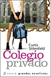 Colegio Privado (Spanish Edition) (9500428288) by Sittenfeld, Curtis