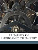 img - for Elements of inorganic chemistry book / textbook / text book