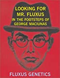 img - for Looking for Mr. Fluxus: In the Footsteps of George Maciunas book / textbook / text book