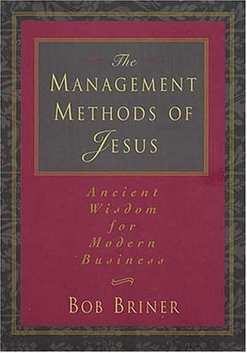 Image for The Management Methods Of Jesus Ancient Wisdom For Modern Business