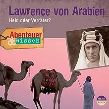 Lawrence von Arabien - Held oder Verräter? (Abenteuer & Wissen) Hörbuch von Robert Steudtner Gesprochen von: Frauke Poolman
