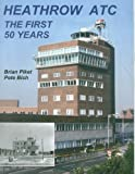 Brian Anthony Piket Heathrow ATC: The First 50 Years