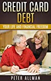 Manage Your Credit Card Debt: Your Life and Financial Freedom Premium Strategies for Repairing Your Financial LifeFree Yourself Forever Improve Your Financial ... free of credit card debt Book 1)