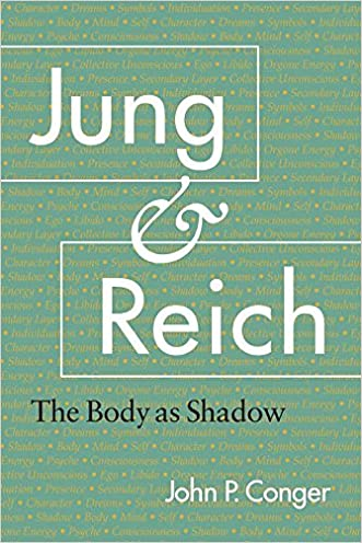 Jung and Reich: The Body as Shadow written by John P. Conger