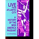 Live from Atlantic City: The Miss America Pageant Before, After, and In Spite of Television (Research; 376)