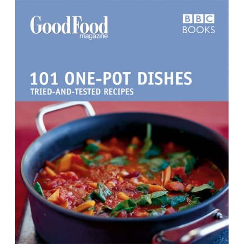 101 One-pot Dishes: Tried-and-tested Recipes, BBC Good Food