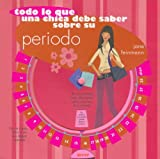 img - for Todo Lo Que Una Chica Debe Saber Sobre Su Periodo (Spanish Edition) book / textbook / text book