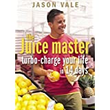 The Juice Master: Turbo-charge Your Life in 14 Daysby Jason Vale