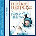 Alone on a Wide Wide Sea (       UNABRIDGED) by Michael Morpurgo Narrated by Emilia Fox, Tim Pigott-Smith