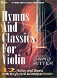 Hymns and Classics for Violin: 12 Solos and Duets with Keyboard Accompaniment