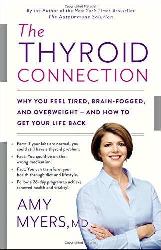 The Thyroid Connection: Why You Feel Tired, Brain-Fogged, and Overweight -- and How to Get Your Life Back by Amy Myers MD cover