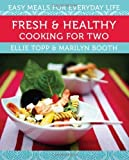 img - for Fresh & Healthy Cooking for Two: Easy Meals for Everyday Life by Topp, Ellie, Booth, Marilyn (2011) Paperback book / textbook / text book