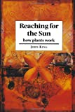 Reaching for the Sun: How Plants Work (0521587387) by King, John