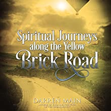 Spiritual Journeys Along the Yellow Brick Road, 3rd Edition | Livre audio Auteur(s) : Darren Main Narrateur(s) : Jesse Dornan