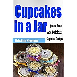 Cupcakes in a Jar: Quick & Easy, Delicious Mason Jar Cupcake Recipes (Desserts, Mason Jar, Cake)