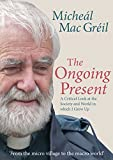 Micheal Mac Greil The Ongoing Present: A Critical Look at the Society and World in Which I Grew Up