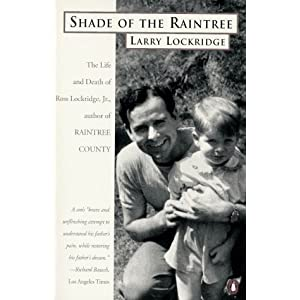 Shade of the Raintree, The Life and Death of Ross Lockridge, Jr in Paperback by Laurence Lockridge