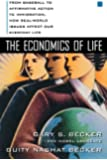 The Economics of Life: From Baseball to Affirmative Action to Immigration, How Real-World Issues Affect Our Everyday Life