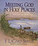 Meeting God in Holy Places: A Devotional Journey (1565075218) by Smith, F. Lagard