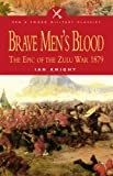Brave Men's Blood : The Epic of the Zulu War 1879 (184415212X) by Knight, Ian