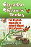 Essentials of Electronic Testing for Digital, Memory, and Mixed-Signal VLSI Circuits (Frontiers in Electronic Testing Volu...