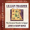 Lillian Trasher: The Greatest Wonder in Egypt (       UNABRIDGED) by Janet Benge, Geoff Benge Narrated by Rebecca Gallagher