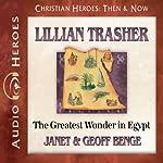 Lillian Trasher: The Greatest Wonder in Egypt | Janet Benge,Geoff Benge