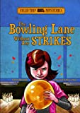 The Bowling Lane Without Any Strikes (Field Trip Mysteries)