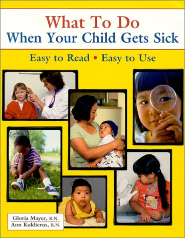 What To Do When Your Child Gets Sick (What to Do) (What to Do), GLORIA G. MAYER, ANN KUKLIER, ANN KUKLIERUS