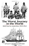 Apsley Cherry-Garrard The Worst Journey in the World: With Scott in Antarctica 1910-1913