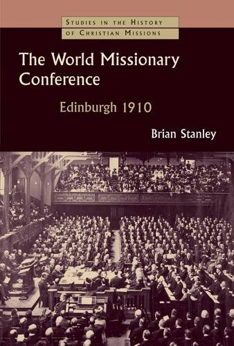 The World Missionary Conference, Edinburgh 1910 (Studies in the History of Christian Missions), BRIAN STANLEY